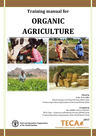 FAO, TECA (2015) Training manual for organic agriculture - overview