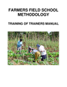 FAO (2007) Farmer Field School Methodology - training of trainers manual - overview
