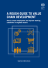 ILO (2015) A Rough Guide to Value Chain Development: How to create employment and improve conditions - overview