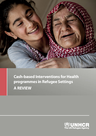 UNHCR (2015) A review: Cash-Based Interventions for Health programmes in Refugee Settings - overview