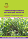 ICRAF (2014) Conservation agriculture with trees: Principles and practice - overview